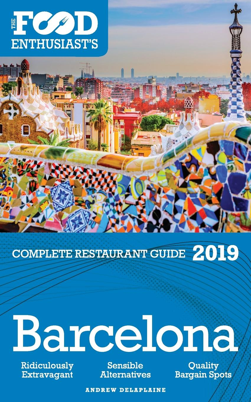 Andrew Delaplaine Barcelona - 2019 - The Food Enthusiast.s Complete Restaurant Guide