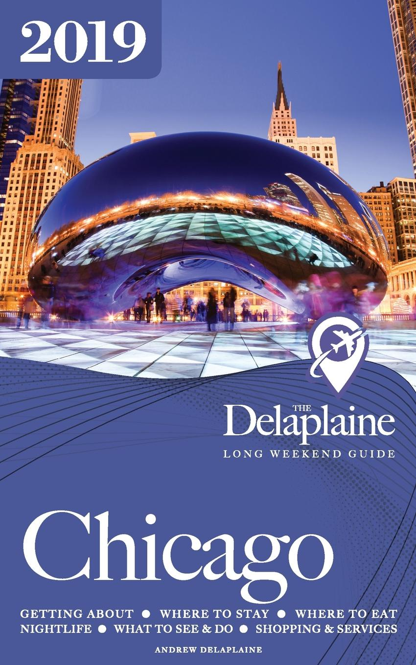 Andrew Delaplaine CHICAGO - The Delaplaine 2019 Long Weekend Guide