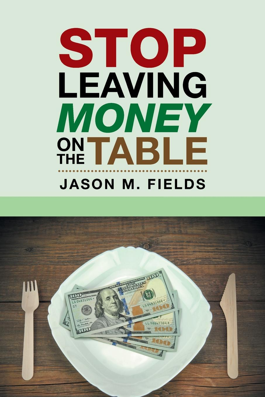 Jason M. Fields Stop Leaving Money on the Table gary b nash forgotten fifth – african americans in the age of revolution