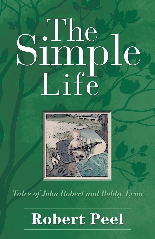 Robert Peel The Simple Life. Tales of John Robert and Bobby Lyon недорго, оригинальная цена