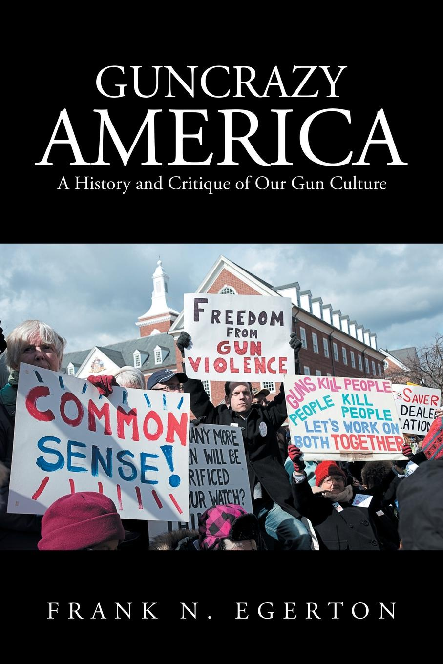 Frank N. Egerton Guncrazy America. A History and Critique of Our Gun Culture maisey yates a mistake a prince and a pregnancy
