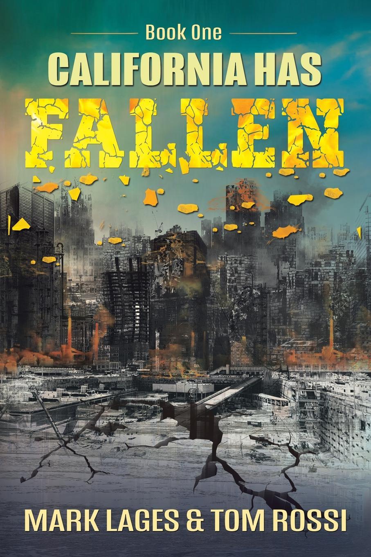 Mark Lages, Tom Rossi California Has Fallen. Book One