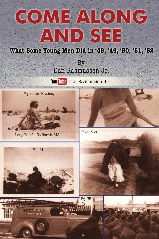цена Dan Jr. Rasmussen COME ALONG AND SEE. What Some Young Men Did in .48, .49, .50, .51, .52 онлайн в 2017 году