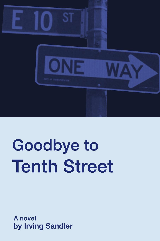 Irving Sandler Goodbye to Tenth Street