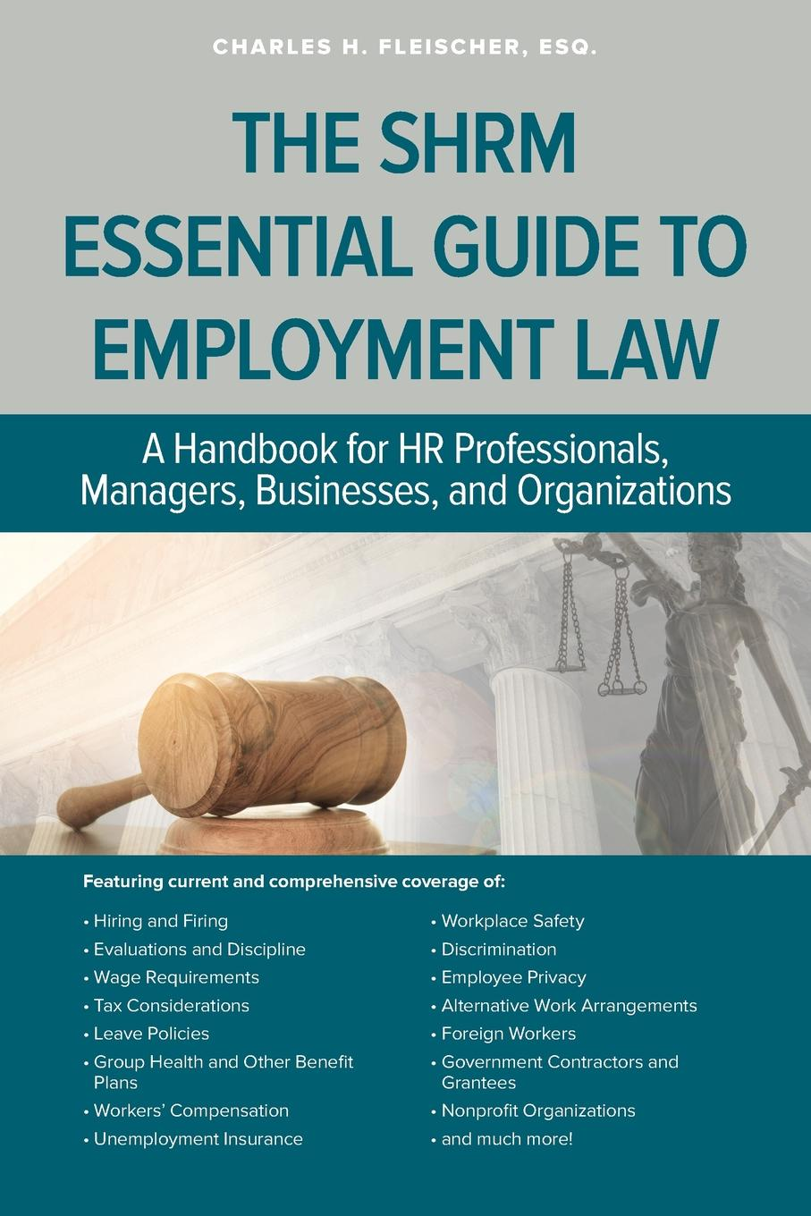 Charles Fleischer SHRM Essential Guide to Employment Law dana muir m a manager s guide to employment law how to protect your company and yourself