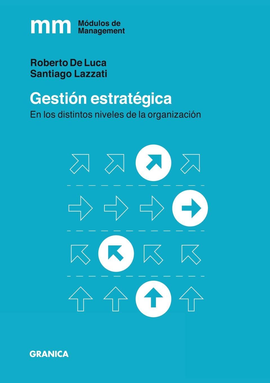 Santiago Lazzati, Pablo De Luca Gestion Estrategica. En los distintos niveles de la organizacion pablo urcelay una exhalacion de psicodelia