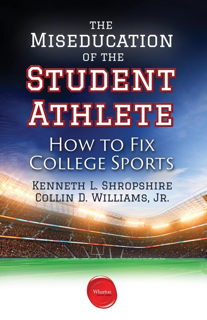 Kenneth L. Shropshire, Collin D. Jr. Williams The Miseducation of the Student Athlete. How to Fix College Sports helge hebestreit the young athlete