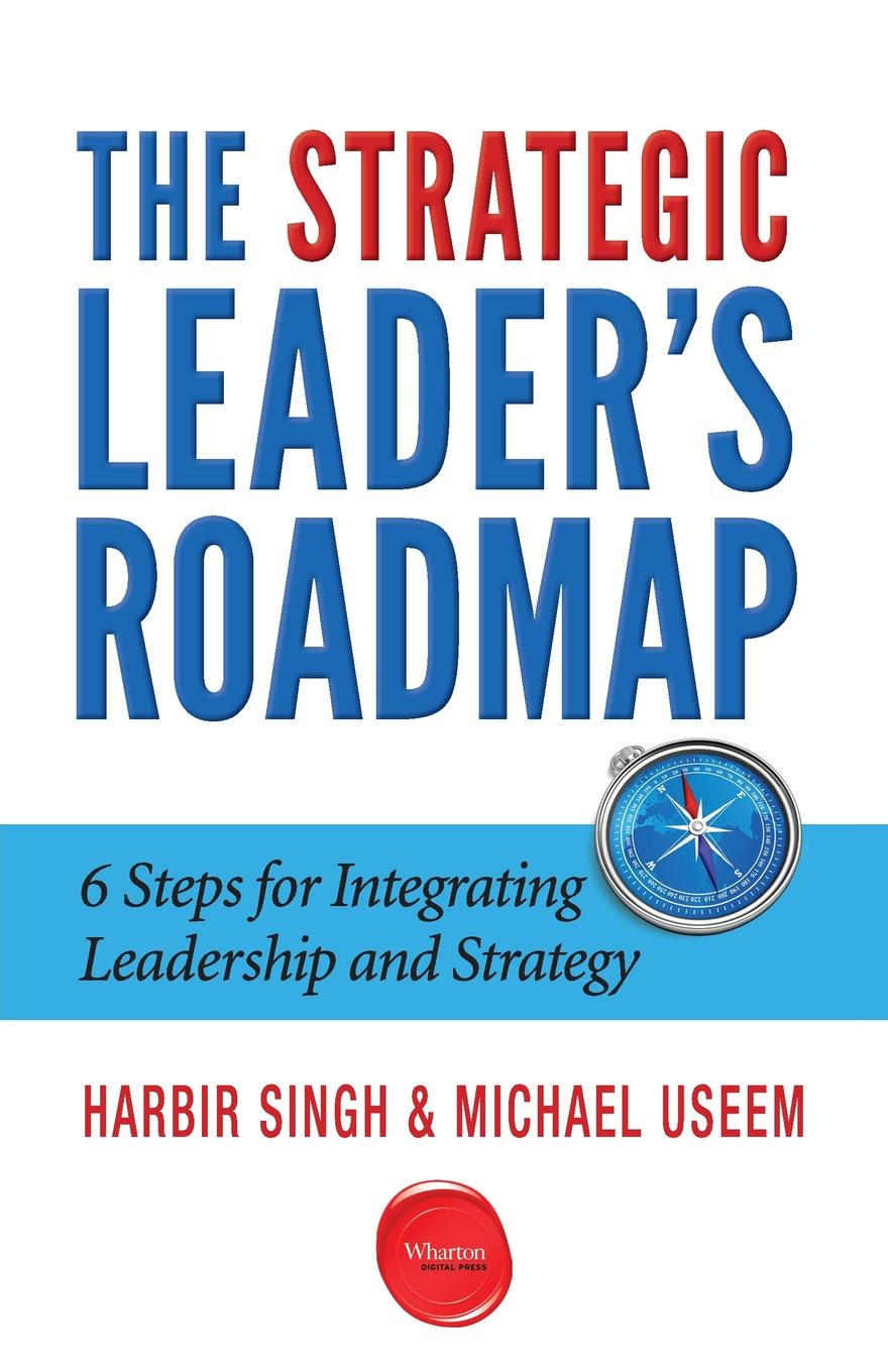 Harbir Singh, Michael Useem The Strategic Leader.s Roadmap. 6 Steps for Integrating Leadership and Strategy sibandze dan singh pravin singh virath simpson s discrete fourier transform