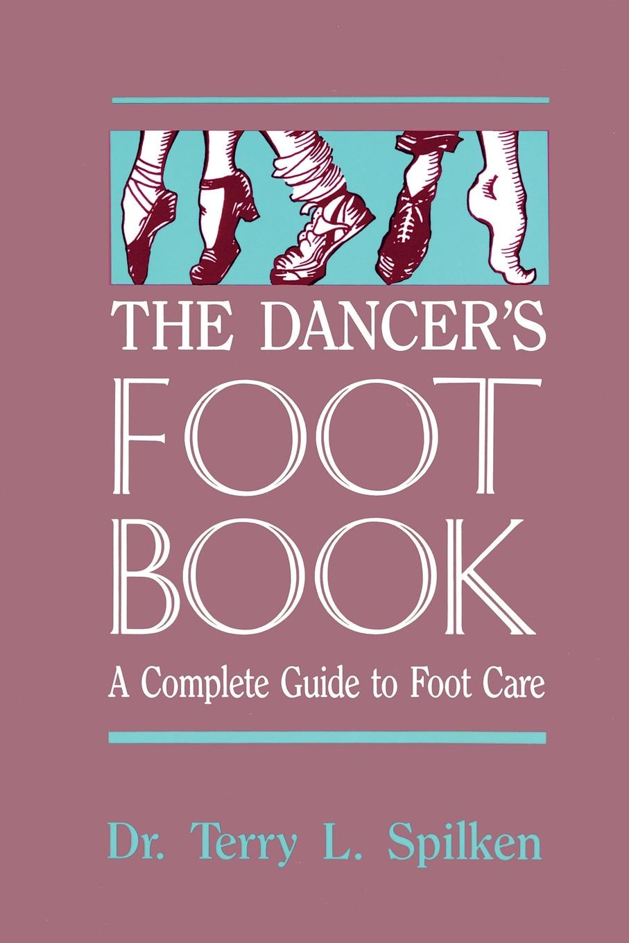 Terry L. Spilken, Dr Terry L. Spilken The Dancer.s Foot Book the complete guide to sports injuries
