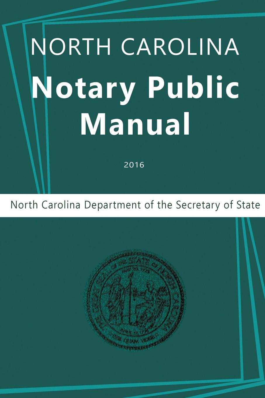 North Carolina Department of the, Secretary of State, NC Department Secretary of State North Carolina Notary Public Manual, 2016 cherniavsky a g law as the basis of interaction of state and society round table discussion number 4