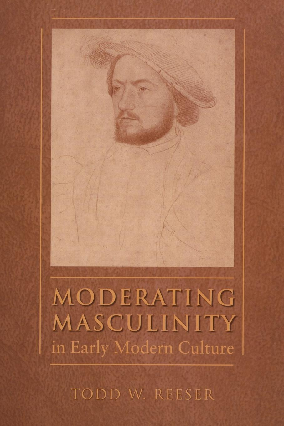 Todd W. Reeser Moderating Masculinity in Early Modern Culture malcolm todd the early germans