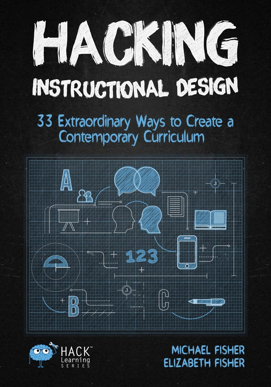 Michael Fisher, Elizabeth Fisher Hacking Instructional Design. 33 Extraordinary Ways to Create a Contemporary Curriculum george piskurich m rapid instructional design learning id fast and right