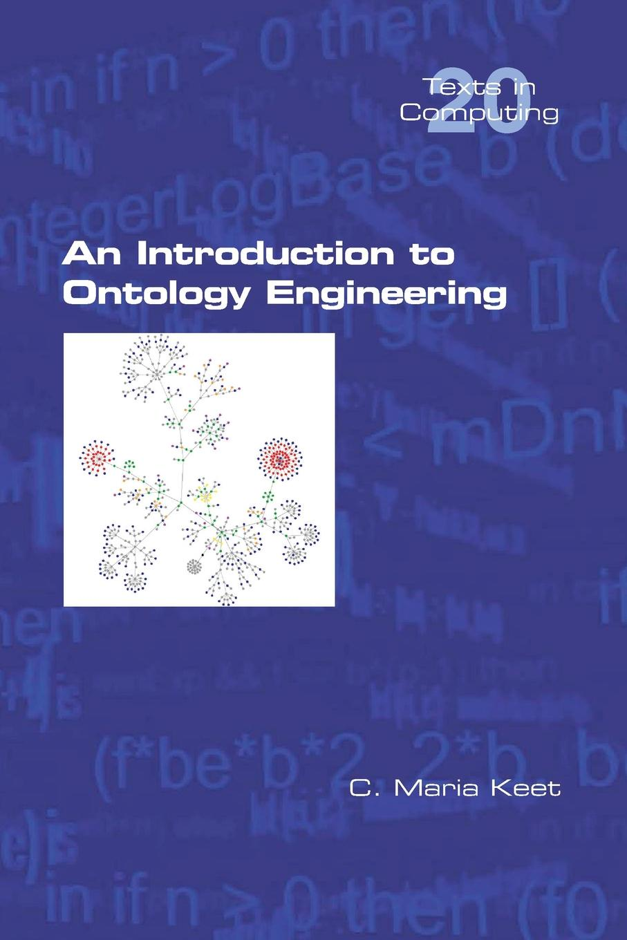 C. Maria Keet An Introduction to Ontology Engineering alan bierman great ideas in computer science – a gentle introduction 2e