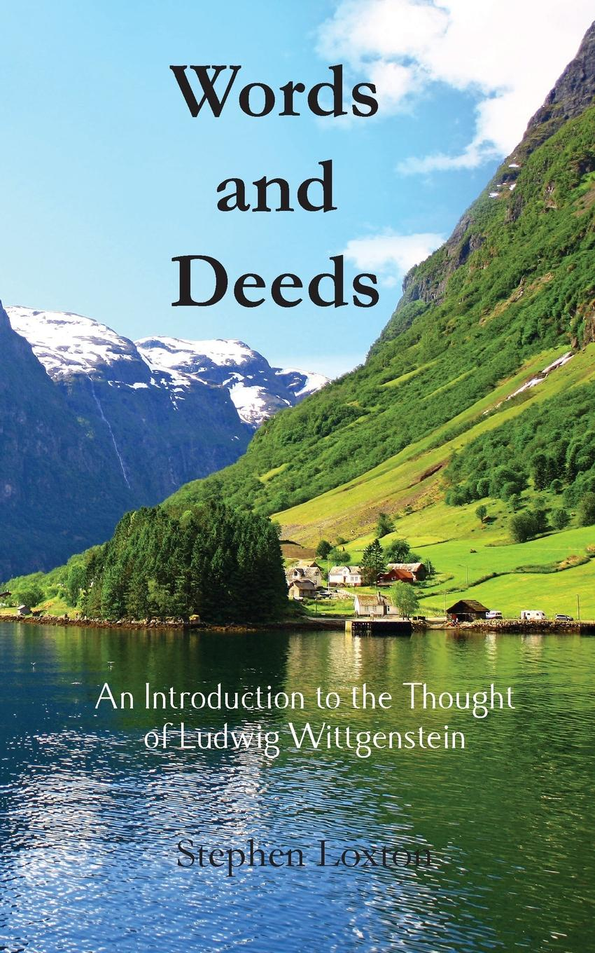 Stephen Loxton Words and Deeds. An Introduction to the Thought of Ludwig Wittgenstein jussi suikkanen this is ethics an introduction