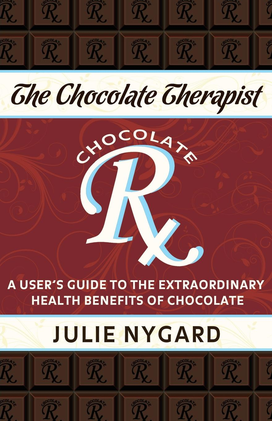 Julie Nygard The Chocolate Therapist. A User.s Guide to the Extraordinary Health Benefits of Chocolate (Revised Edition) chocolate master class