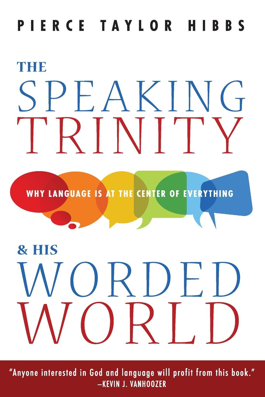 Pierce Taylor Hibbs The Speaking Trinity and His Worded World pierce taylor hibbs the speaking trinity and his worded world