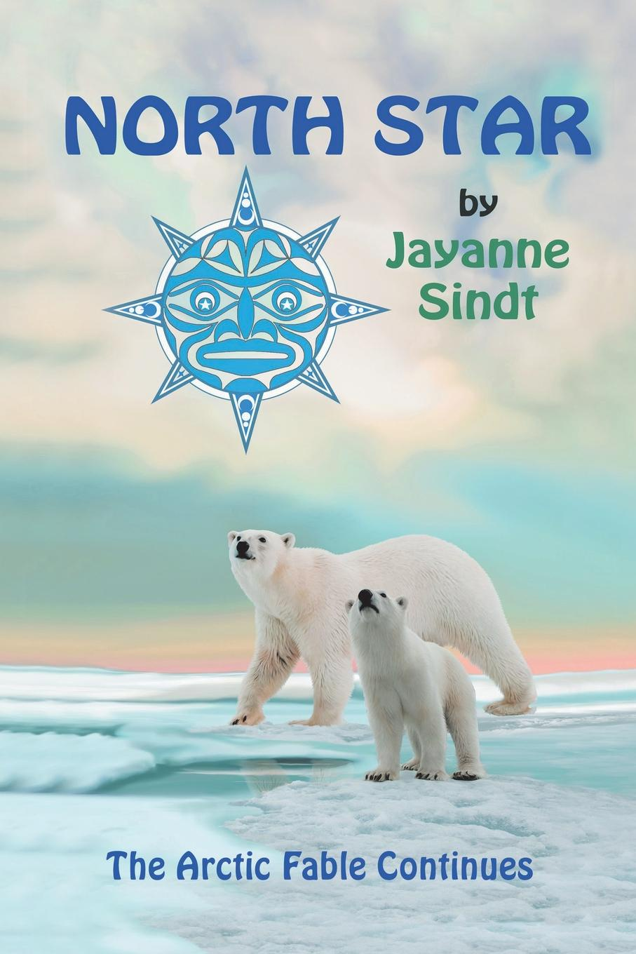 Jayanne Sindt North Star. The Arctic Fable Continues