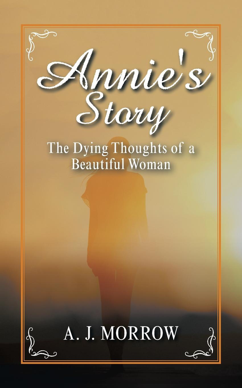 A. J. Morrow Annie.s Story. The Dying Thoughts of a Beautiful Woman lilian darcy her sister s child