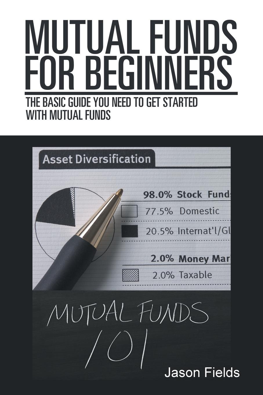 Jason Fields Mutual Funds for Beginners. The Basic Guide You Need to Get Started with Mutual Funds alvin hall d getting started in mutual funds