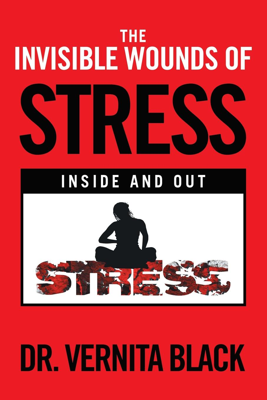Dr. Vernita Black The Invisible Wounds of Stress. Inside and Out kenneth allan pazder the invisible reich