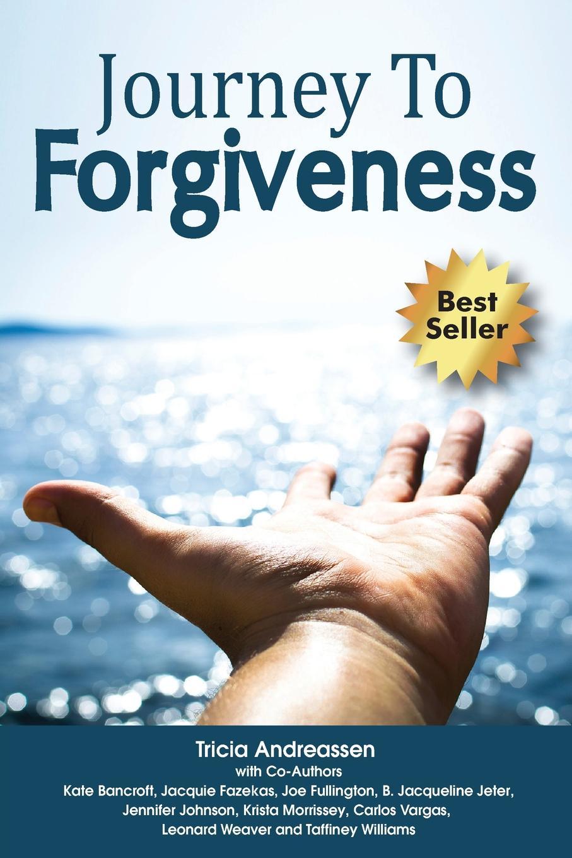 Tricia Andreassen Journey To Forgiveness alex bloch the journey to forgiveness