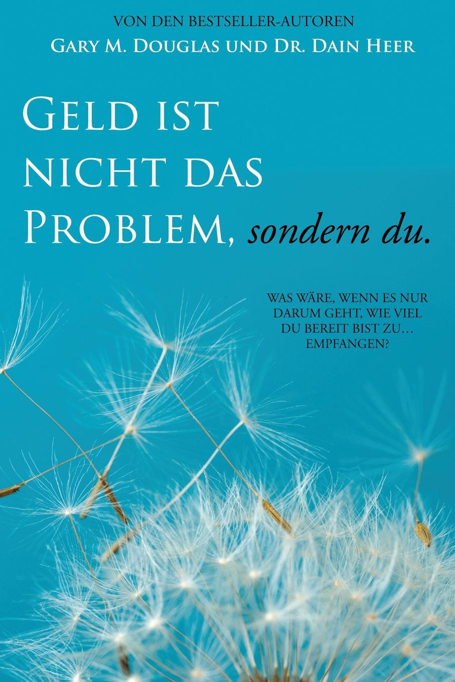 Gary M. Douglas, Dr. Dain Heer Geld ist nicht das Problem, sondern du - Money Isn.t the Problem German недорого