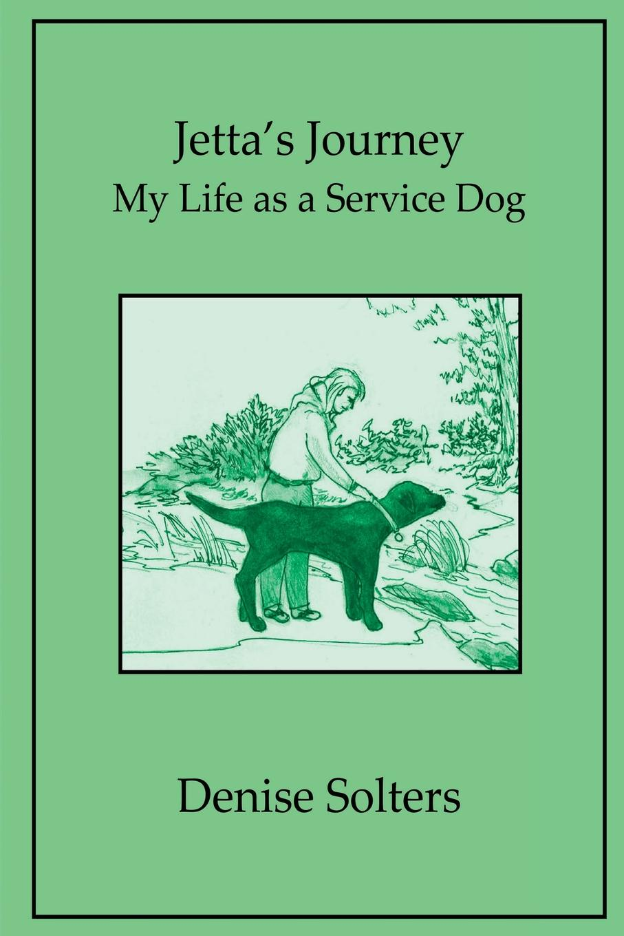 Denise Solters Jetta.s Journey. My Life as a Service Dog denise lynn falcon s desire