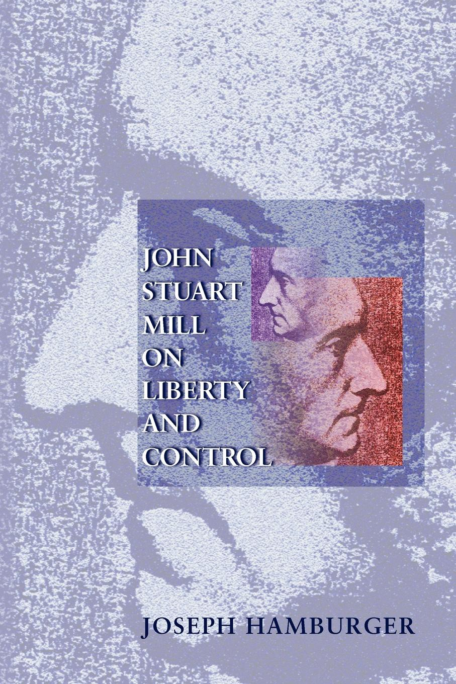 Joseph Hamburger John Stuart Mill on Liberty and Control frederic kenyon brown through the mill the life of a mill boy