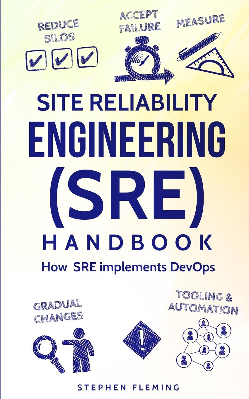 цена на Stephen Fleming Site Reliability Engineering (SRE) Handbook. How SRE Implements DevOps