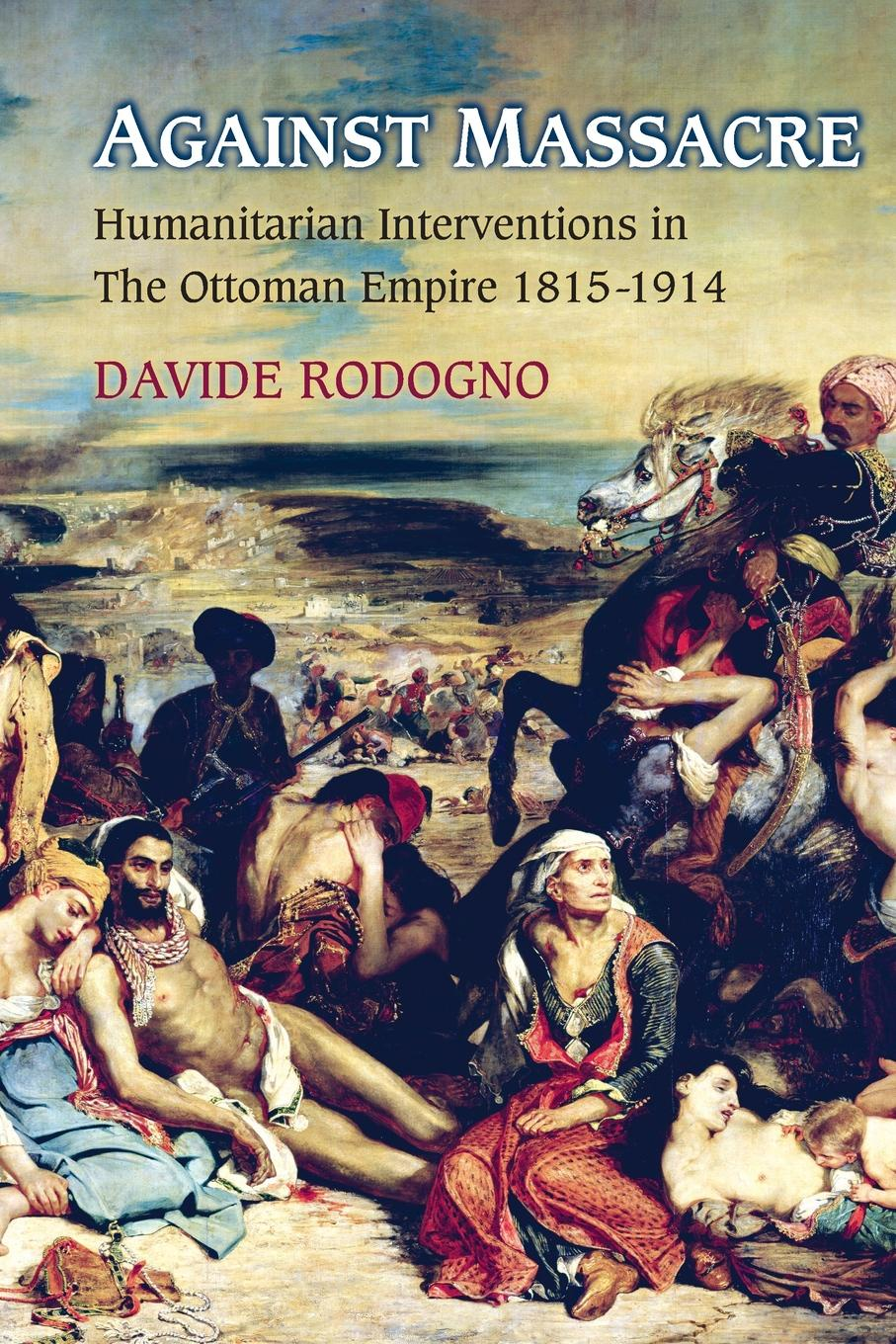 лучшая цена Davide Rodogno Against Massacre. Humanitarian Interventions in the Ottoman Empire, 1815-1914