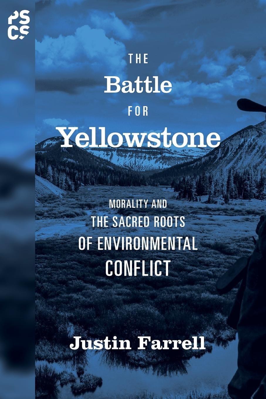 Justin Farrell The Battle for Yellowstone. Morality and the Sacred Roots of Environmental Conflict barry schwartz battle for human nature – science morality and modern life