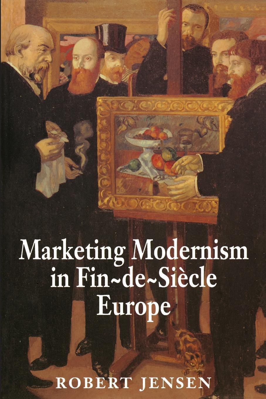 Robert Jensen Marketing Modernism in Fin-de-Siecle Europe form modernism