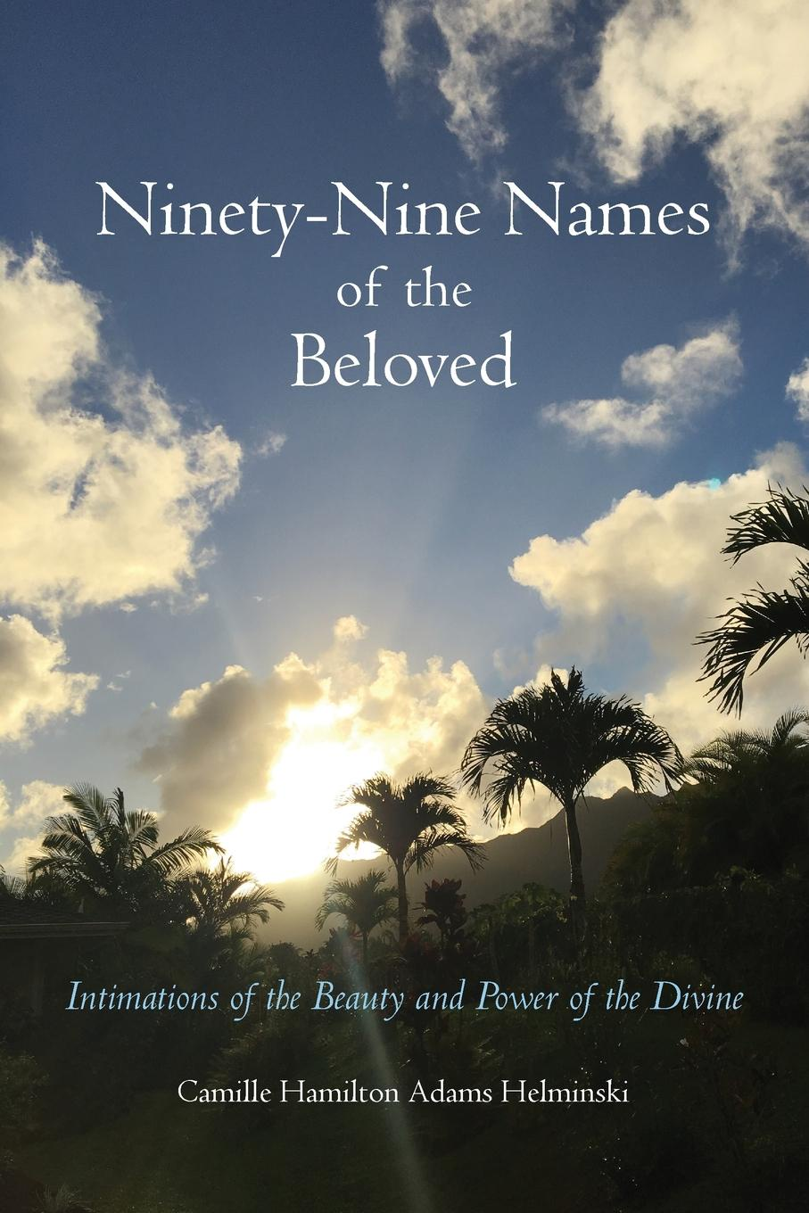 лучшая цена Camille Hamilton Adams Helminski Ninety-Nine Names of the Beloved. Intimations of the Beauty and Power of the Divine