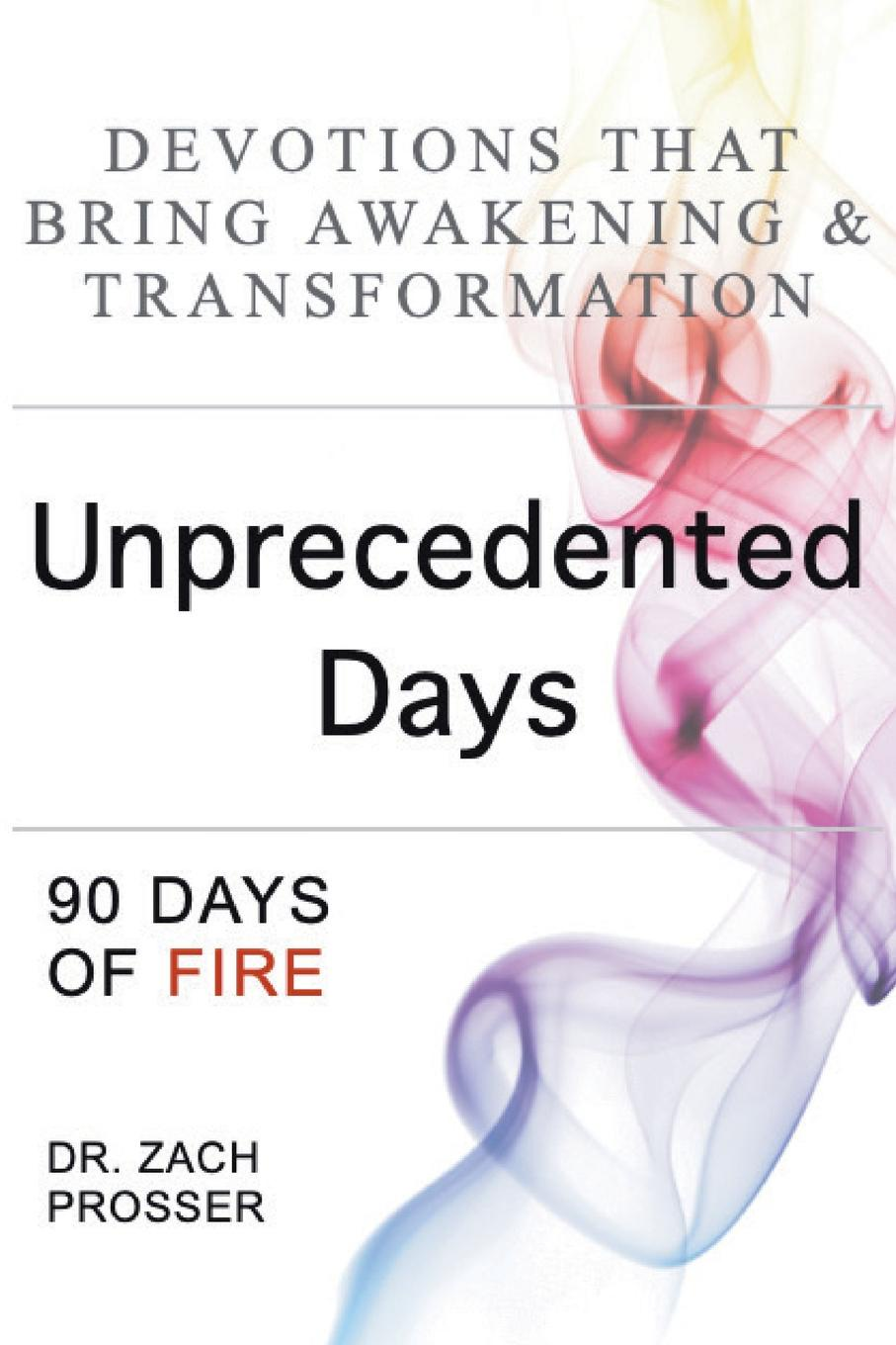 Zach Prosser Unprecedented Days. 90 Days of Fire gay ayers unlocking the words a book of quotes