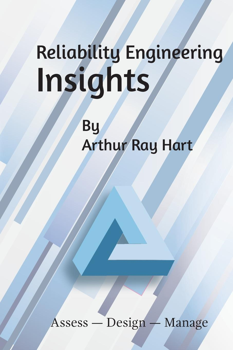 Arthur Ray Hart Reliability Engineering Insights. Assess - Design - Manage elsayed elsayed a reliability engineering