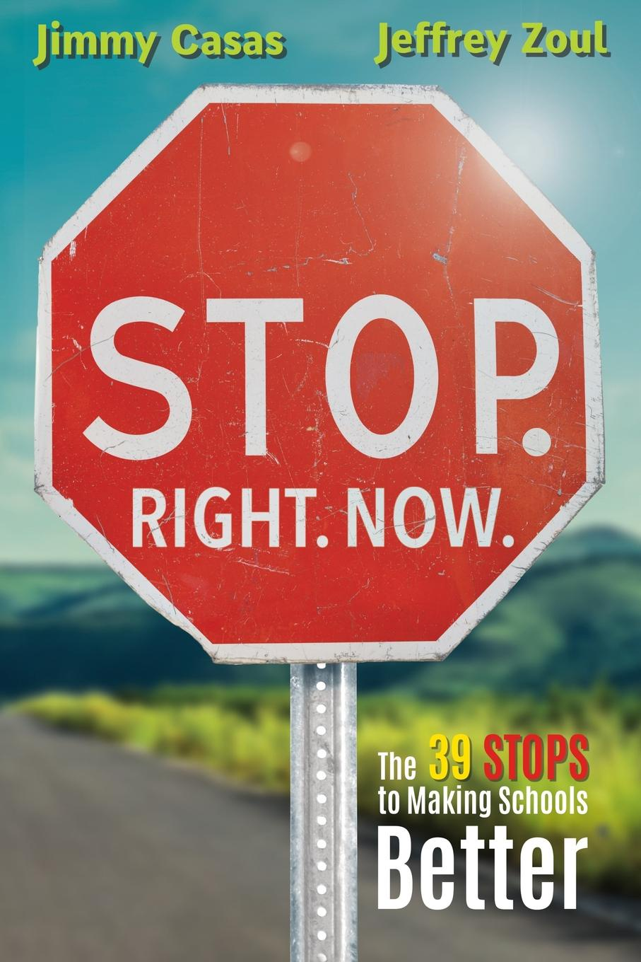 Jimmy Casas, Jeffrey Zoul Stop. Right. Now. The 39 Stops to Making Schools Better finding ways of saying no