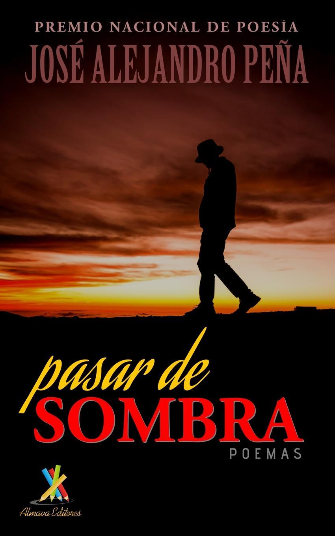 José Alejandro Peña Pasar de sombra. Poemas недорого