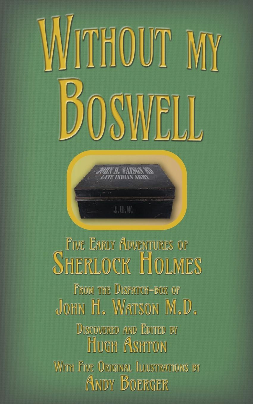 Hugh Ashton Without my Boswell. Five Early Adventures of Sherlock Holmes все цены