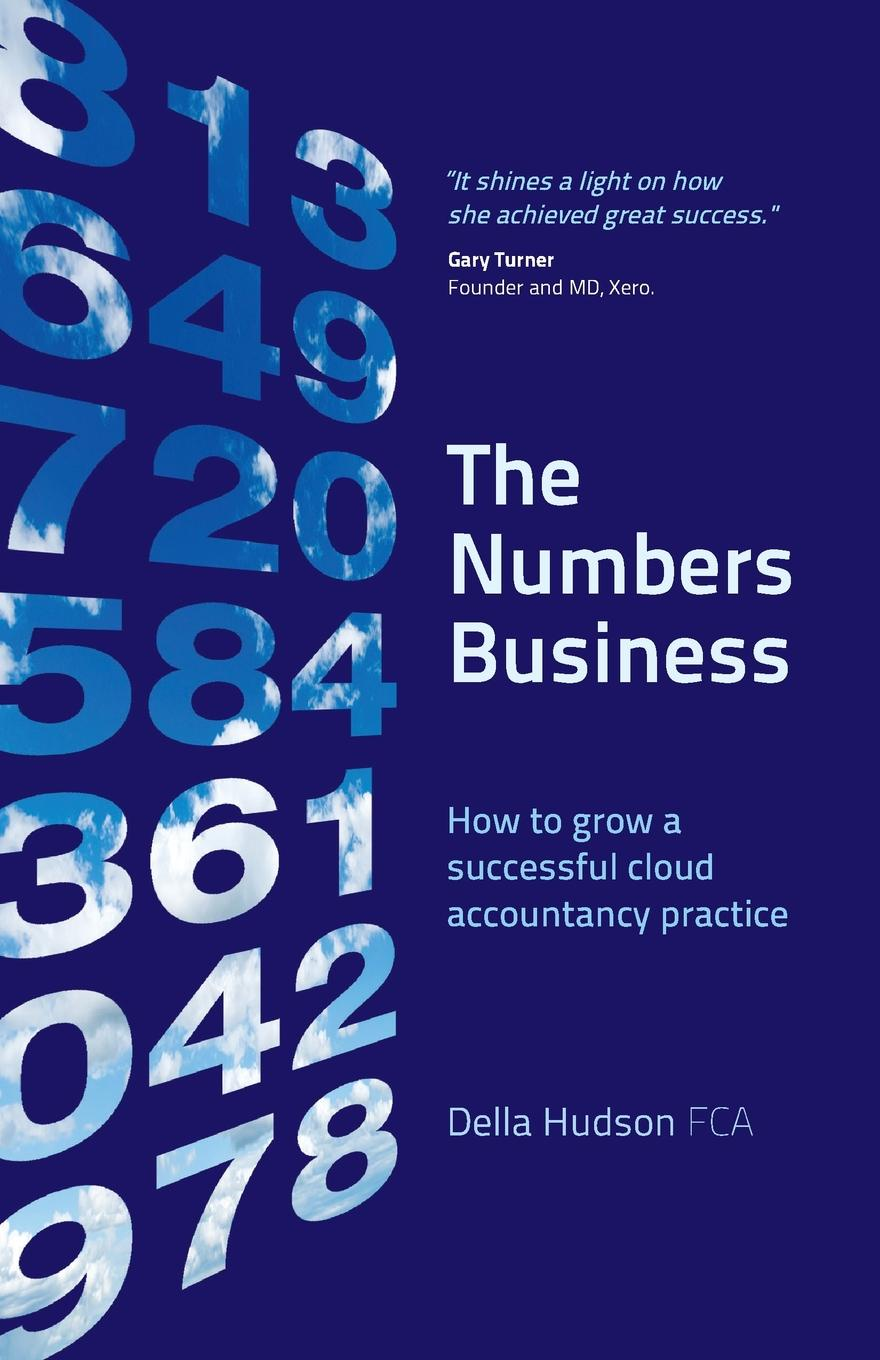 Della Hudson The Numbers Business. How to grow a successful cloud accountancy practice cooking up a business