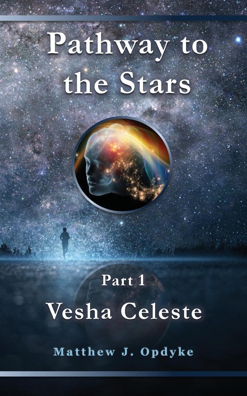 Matthew J Opdyke Pathway to the Stars. Part 1, Vesha Celeste lynsey james a season of hopes and dreams