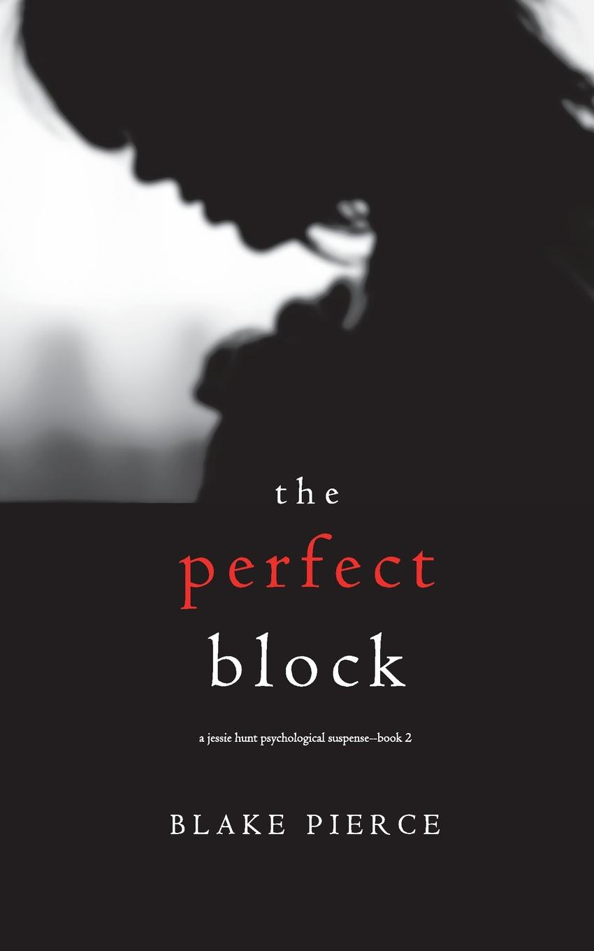Blake Pierce The Perfect Block (A Jessie Hunt Psychological Suspense Thriller-Book Two) sam hepburn her perfect life a gripping debut psychological thriller with a killer twist
