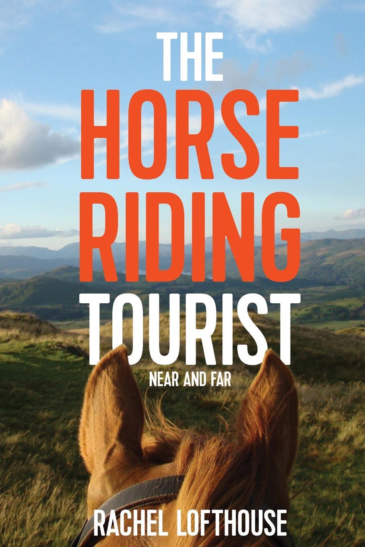 Rachel Lofthouse The Horse Riding Tourist. Near and Far