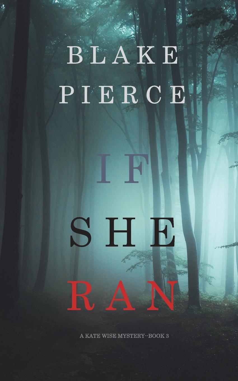 Blake Pierce If She Ran (A Kate Wise Mystery-Book 3)