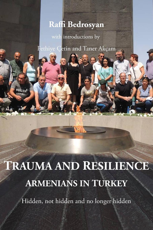 Bedrosyan Raffi Trauma and Resilience. Armenians in Turkey - Hidden, not hidden and no longer hidden недорго, оригинальная цена