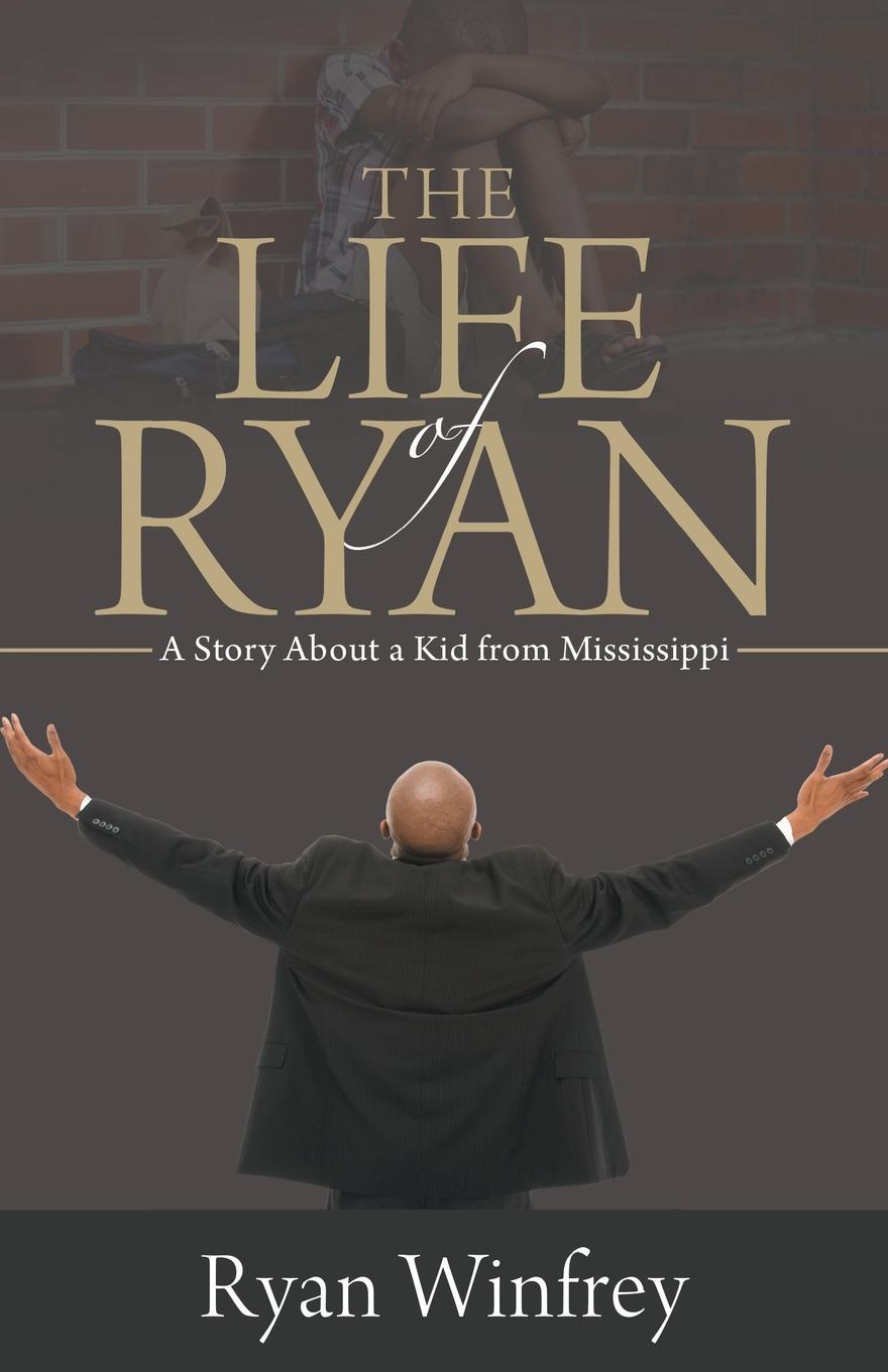 Ryan Winfrey The Life of Ryan. A Story About a Kid from Mississippi allen j ryan allan j ryan robert e stephens the dancer s complete guide to healthcare
