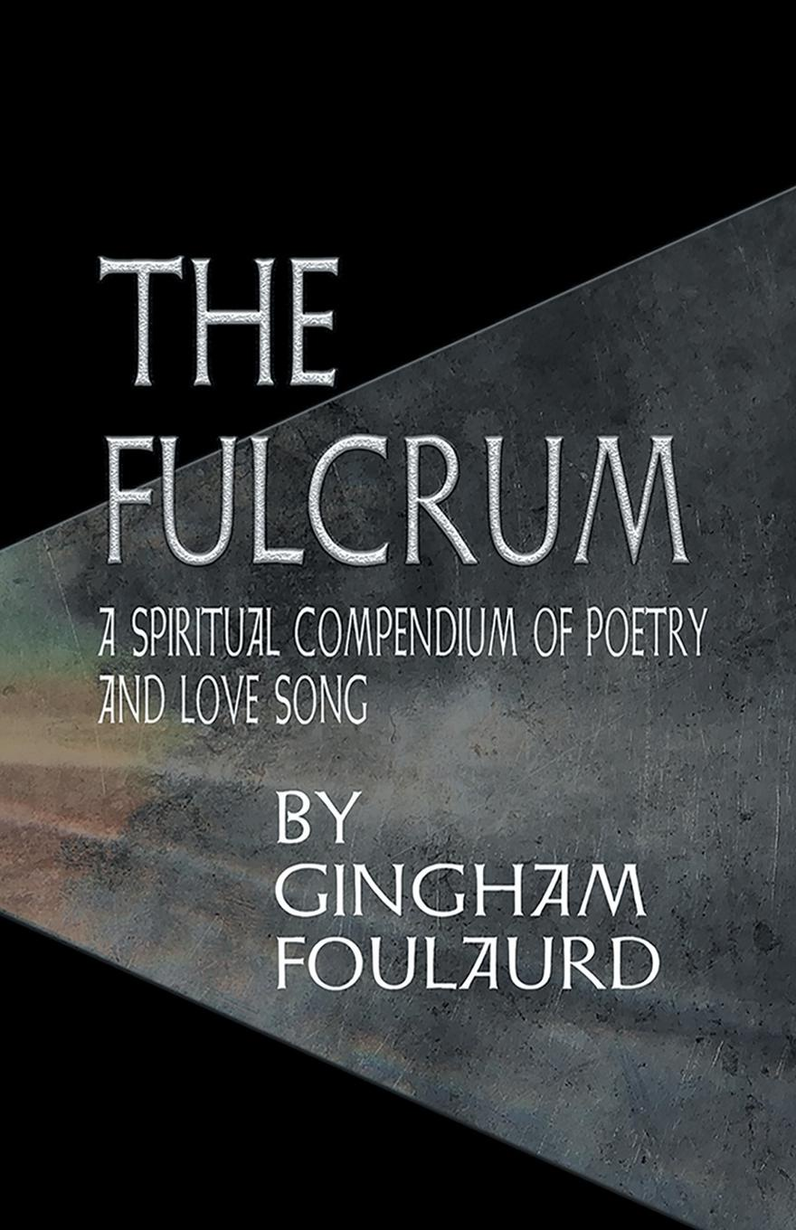 Gingham Foulaurd The Fulcrum. A Spiritual Compendium of Poetry and Love Song cd art of noise in visible silence deluxe