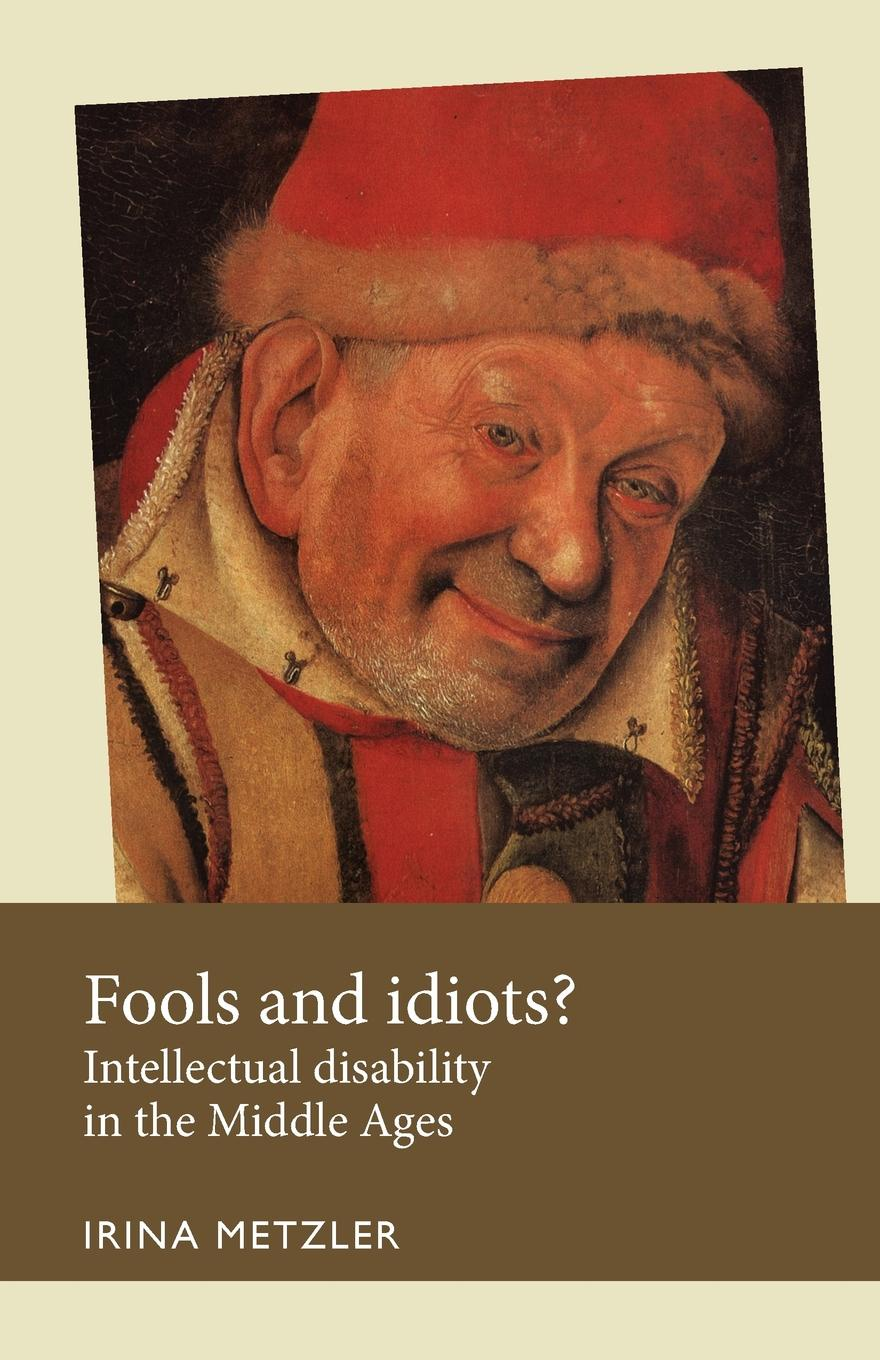 все цены на Irina Metzler Fools and Idiots.. Intellectual Disability in the Middle Ages онлайн
