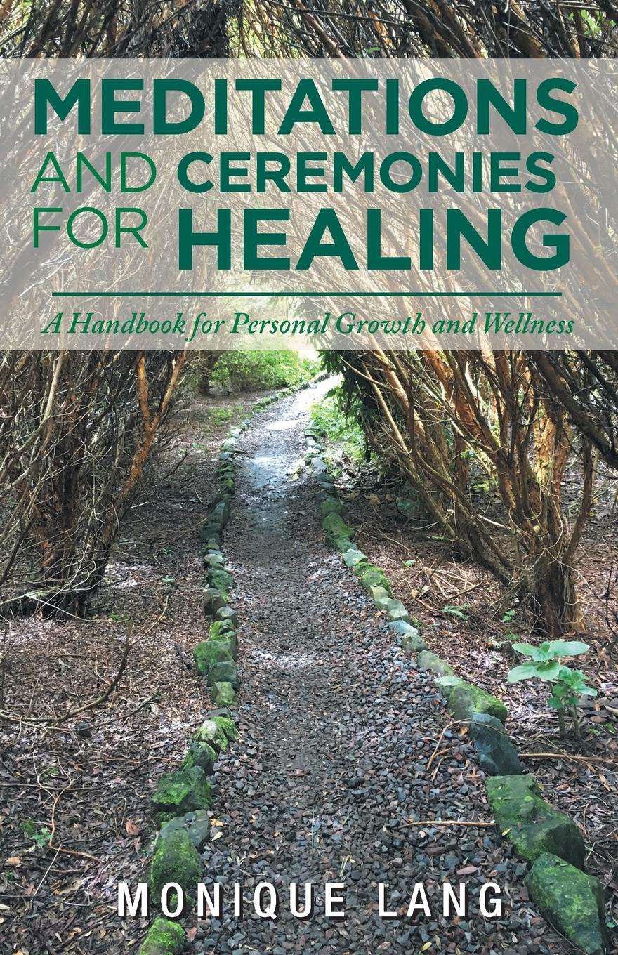 Monique Lang Meditations and Ceremonies for Healing. A Handbook for Personal Growth and Wellness anastasia novykh spiritual practices and meditations