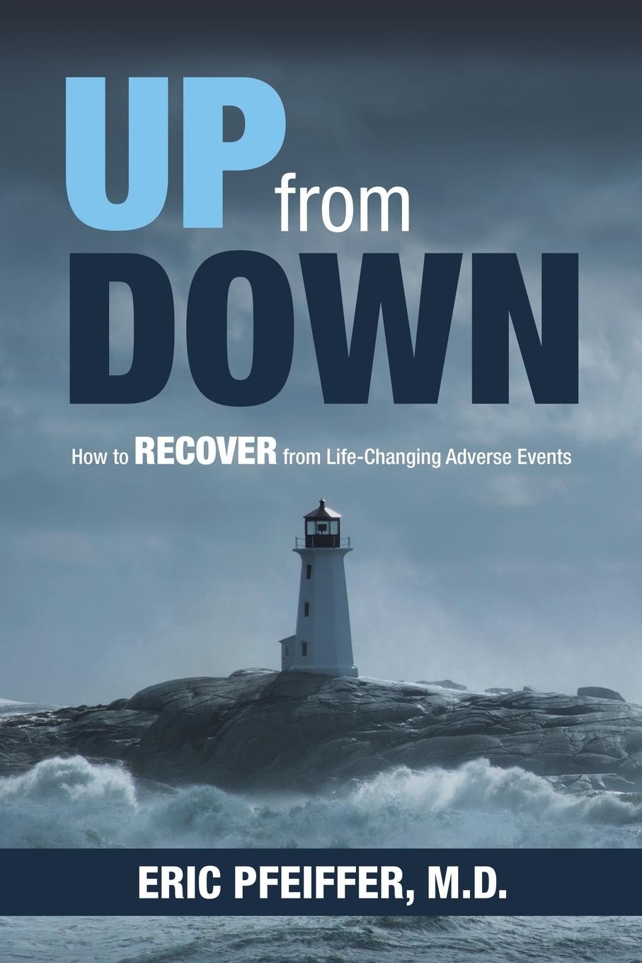 Eric Pfeiffer MD Up from Down. How to Recover from Life-Changing Adverse Events michael burchell no excuses how you can turn any workplace into a great one
