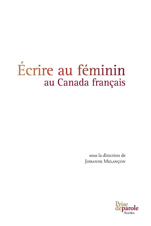 Johanne Melançon Ecrire au feminin au Canada francais t e 1830 1913 hamel cours d loquence parle d apres delsarte avec une prf par l abb camille roy french edition
